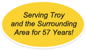 Serving Troy and the Surrounding Area for 57 Years!